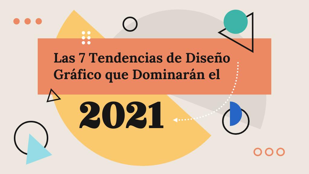7 Tendencias de Diseño Gráfico Que Dominarán el 2021 [Infografía]